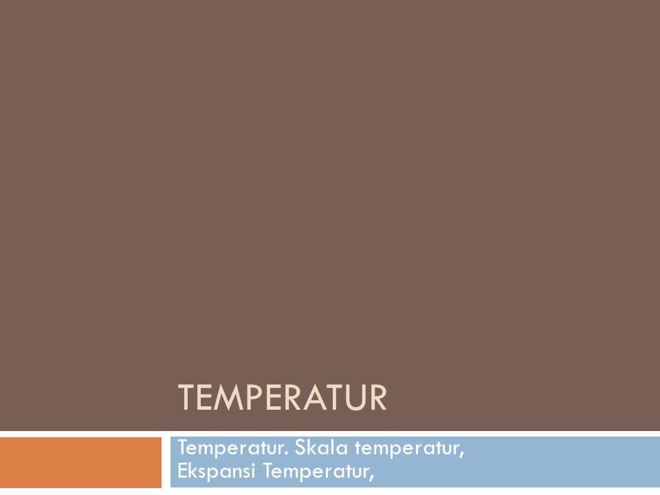 Temperatur. Skala temperatur, Ekspansi Temperatur,