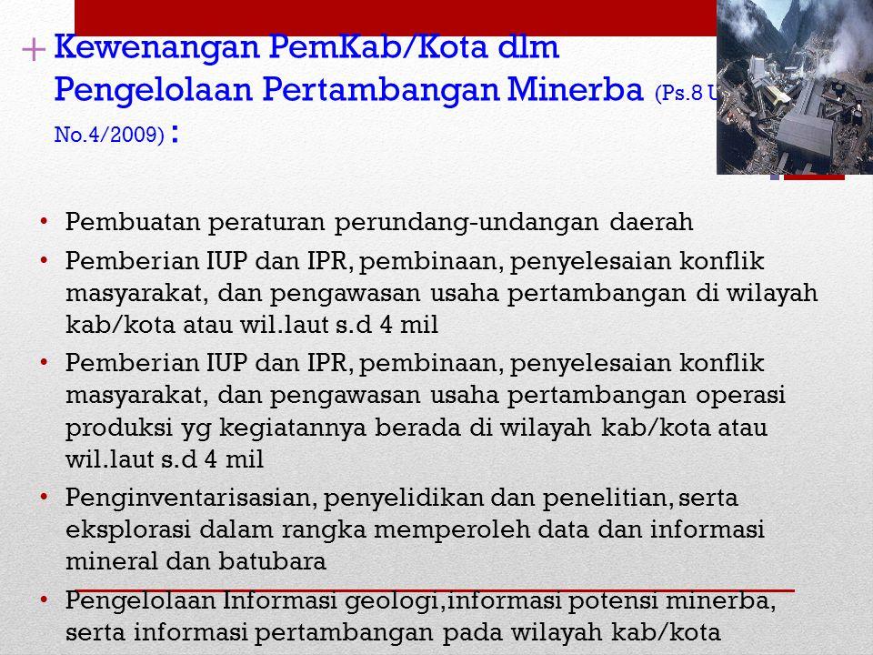 + Kewenangan PemKab/Kota dlm Pengelolaan Pertambangan Minerba (Ps.8 UU No.4/2009) : Pembuatan peraturan perundang-undangan daerah.