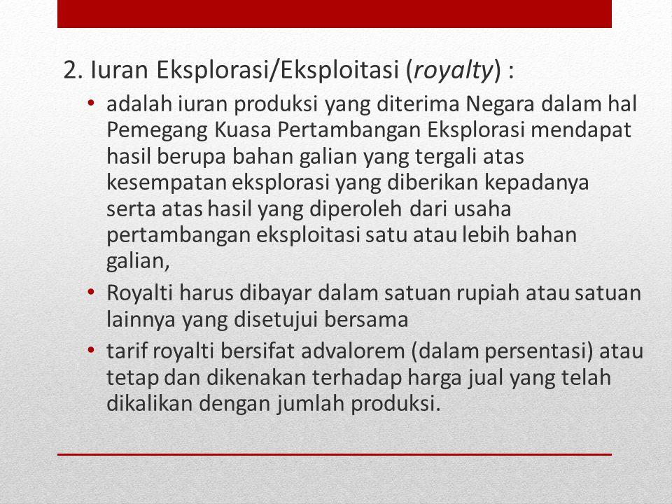 2. Iuran Eksplorasi/Eksploitasi (royalty) :