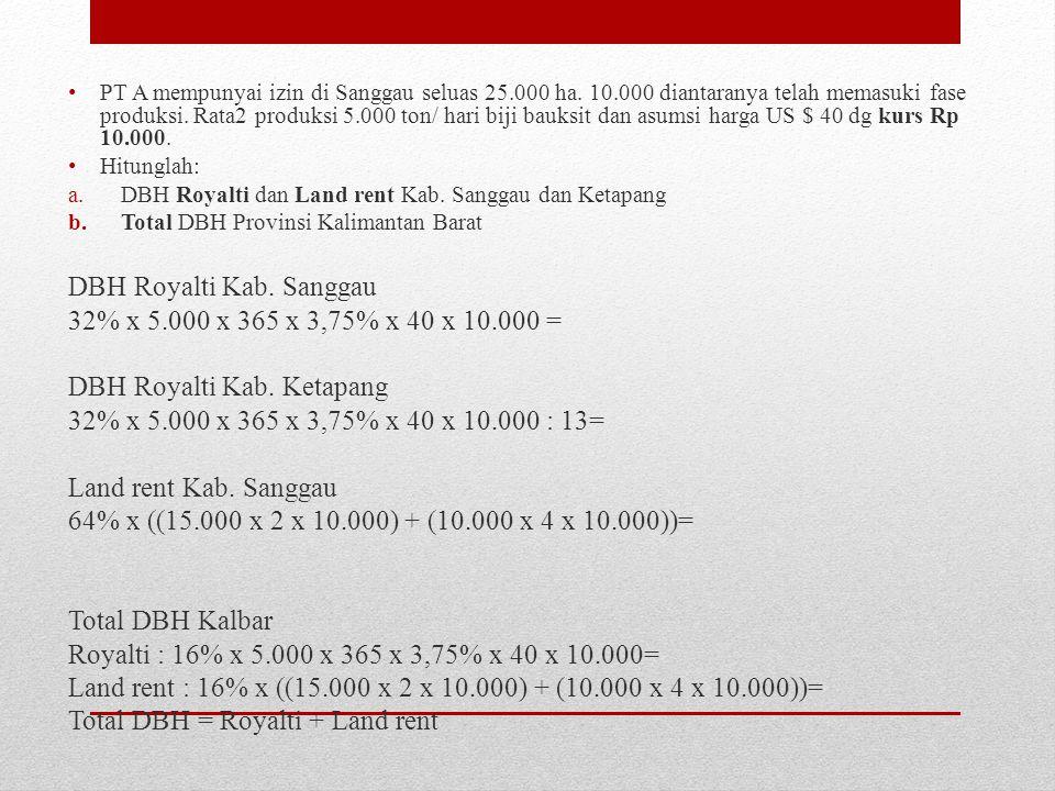 DBH Royalti Kab. Sanggau 32% x 5.000 x 365 x 3,75% x 40 x 10.000 =