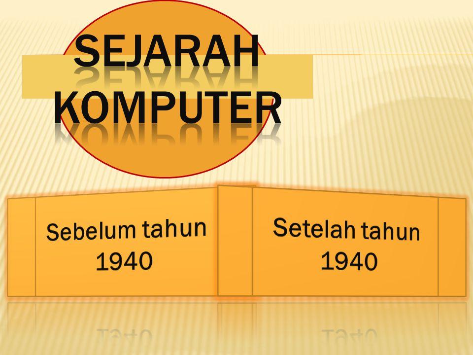 SEJARAH KOMPUTER Sebelum tahun 1940 Setelah tahun 1940