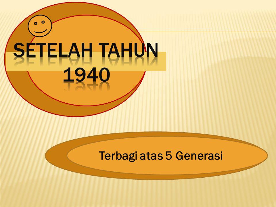 Setelah TAHUN 1940 Terbagi atas 5 Generasi