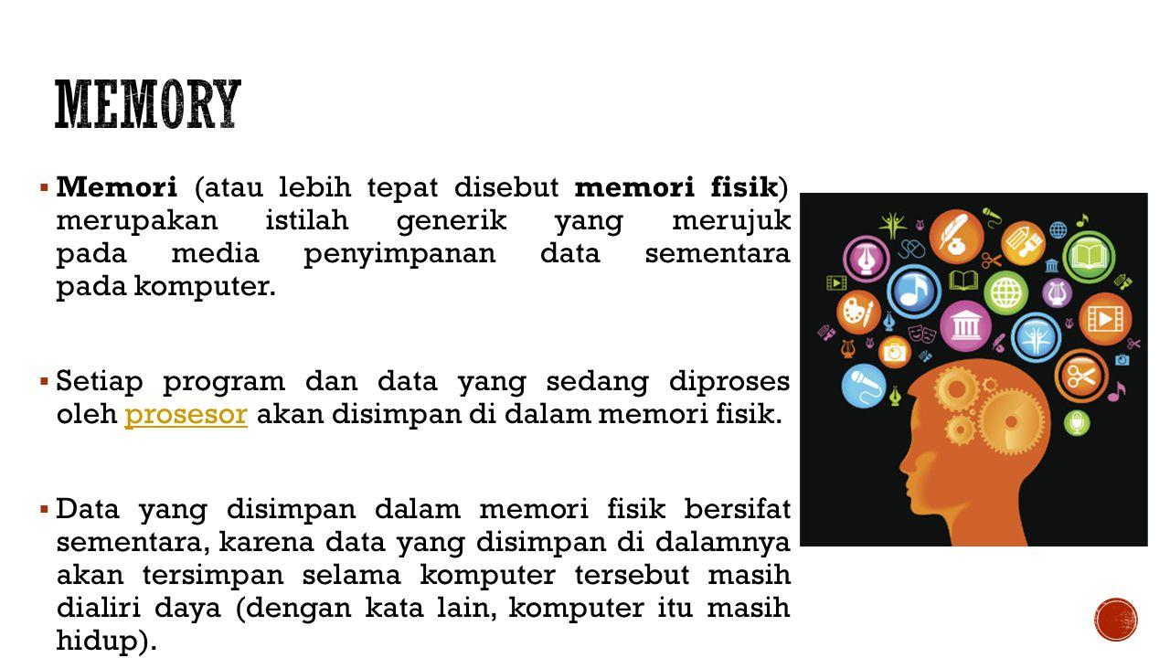 Memory Memori (atau lebih tepat disebut memori fisik) merupakan istilah generik yang merujuk pada media penyimpanan data sementara pada komputer.