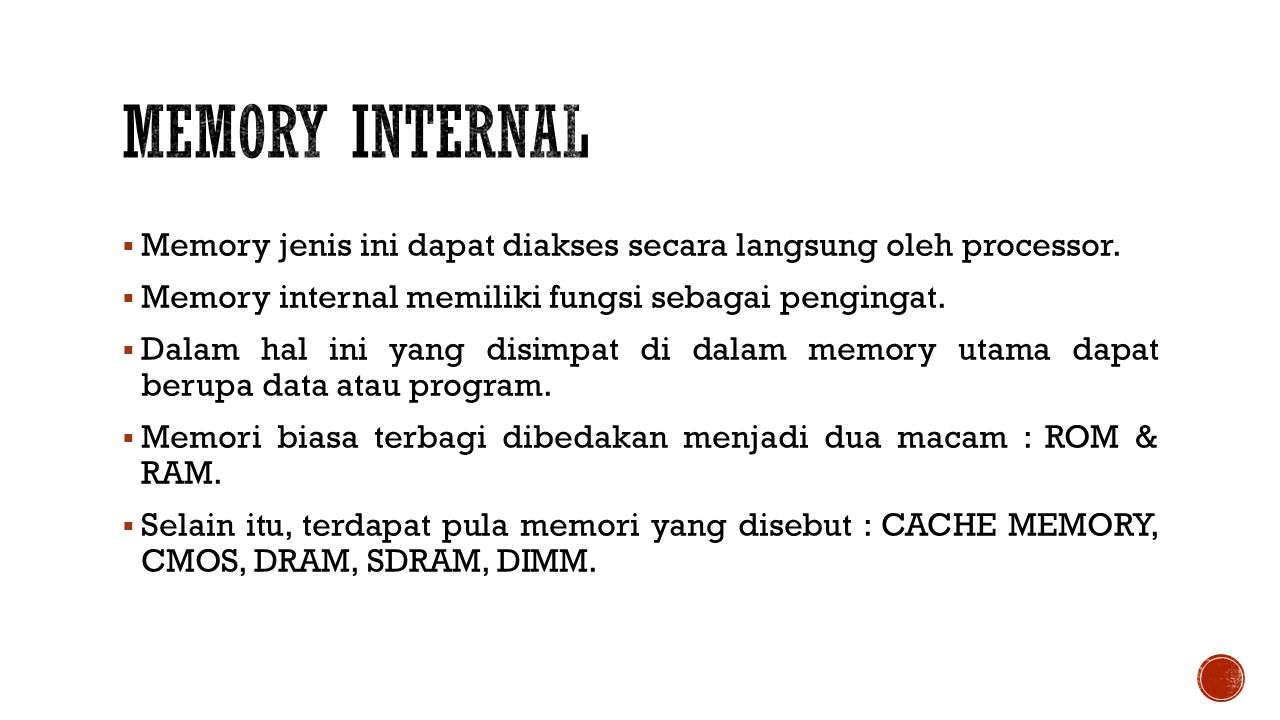 Memory Internal Memory jenis ini dapat diakses secara langsung oleh processor. Memory internal memiliki fungsi sebagai pengingat.