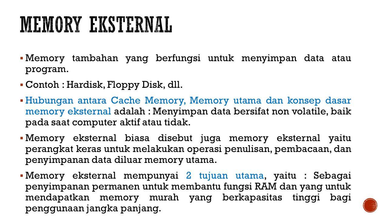 Memory EKsternal Memory tambahan yang berfungsi untuk menyimpan data atau program. Contoh : Hardisk, Floppy Disk, dll.