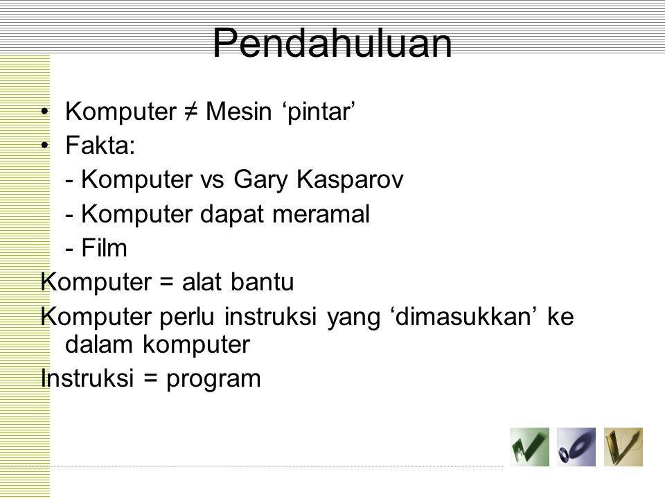 Pendahuluan Komputer ≠ Mesin 'pintar' Fakta: