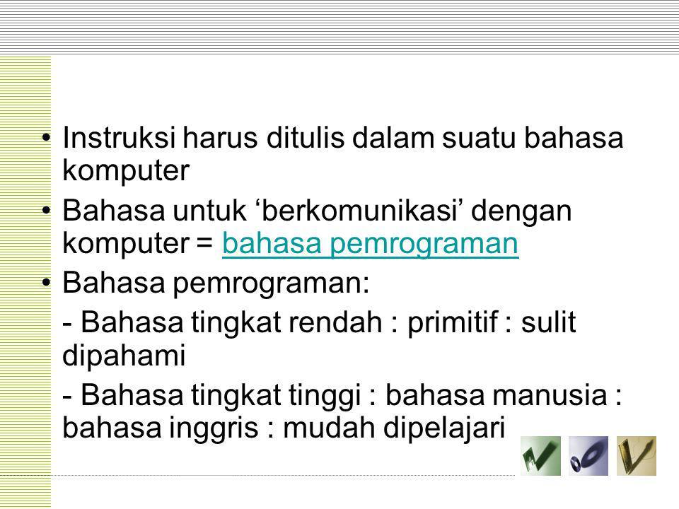 Instruksi harus ditulis dalam suatu bahasa komputer