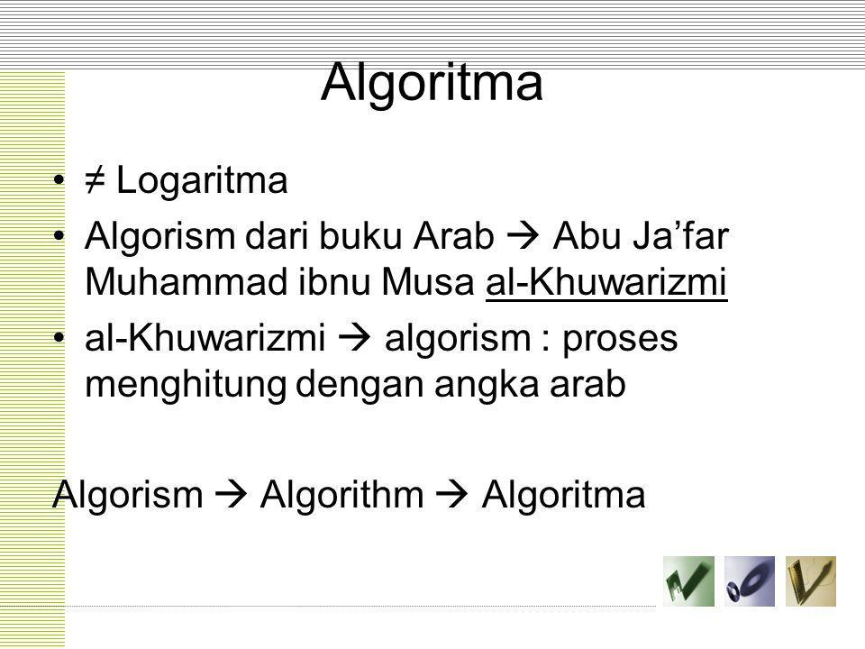 Algoritma ≠ Logaritma. Algorism dari buku Arab  Abu Ja'far Muhammad ibnu Musa al-Khuwarizmi.