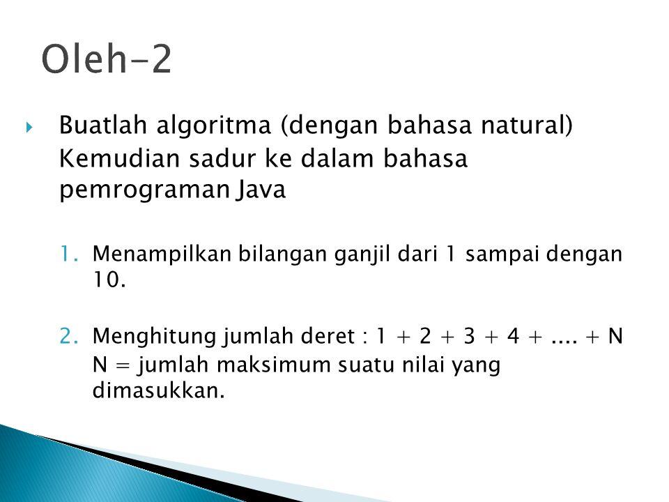 Oleh-2 Buatlah algoritma (dengan bahasa natural)