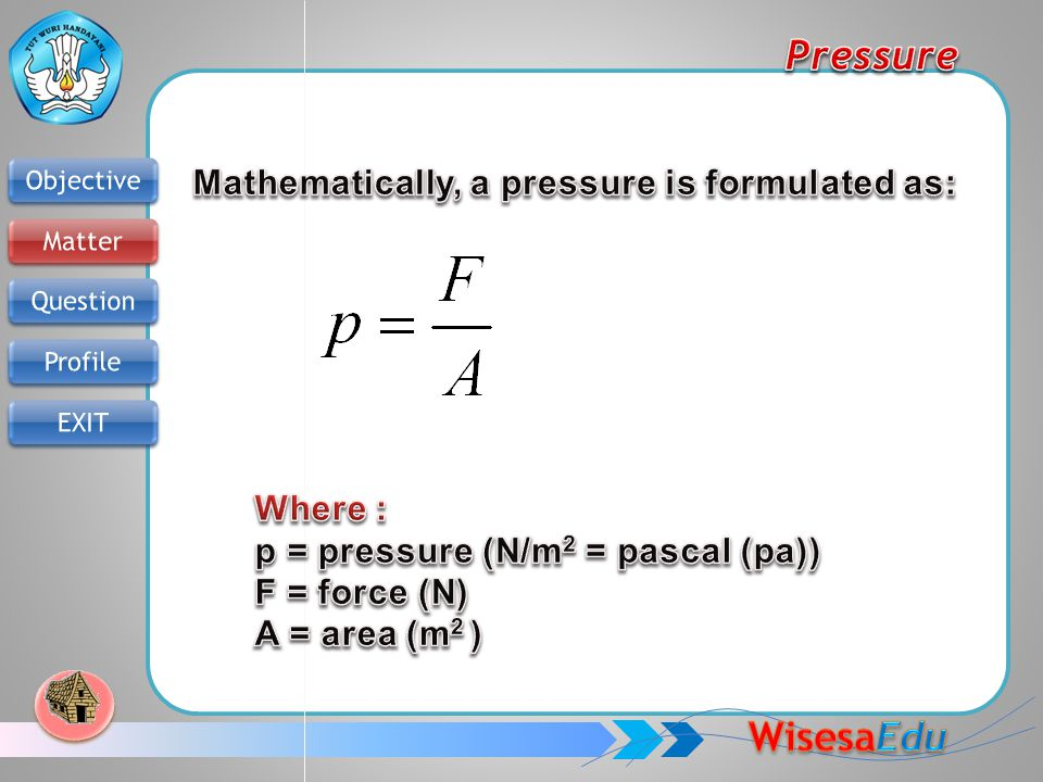 Mathematically, a pressure is formulated as: