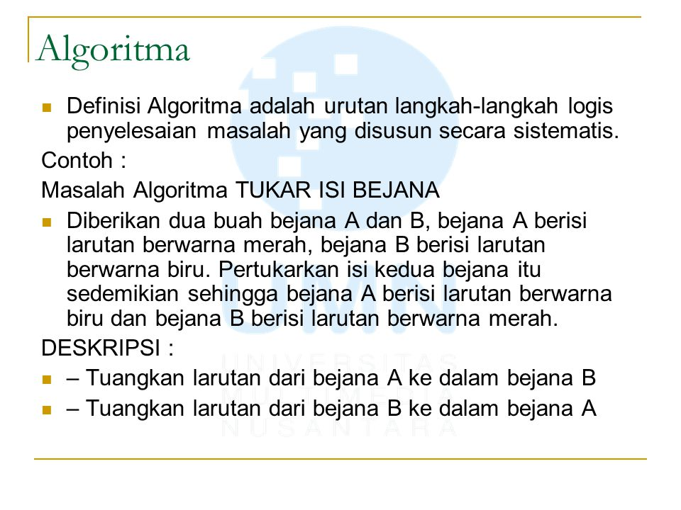 Algoritma Definisi Algoritma adalah urutan langkah-langkah logis penyelesaian masalah yang disusun secara sistematis.