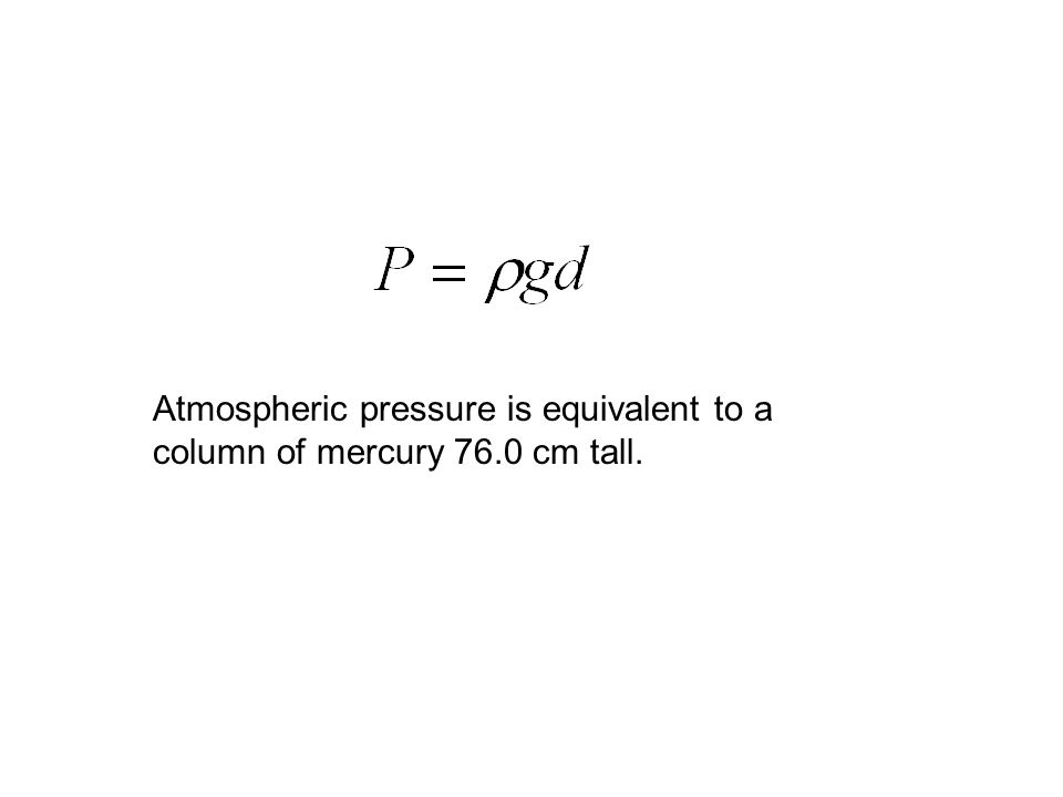 Atmospheric pressure is equivalent to a column of mercury 76.0 cm tall.