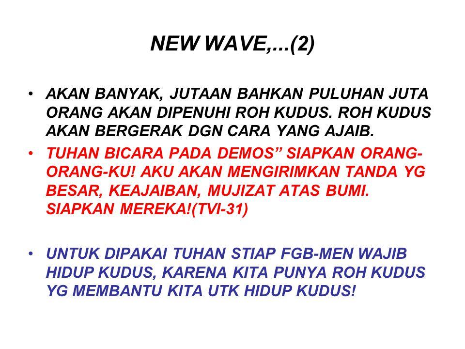 NEW WAVE,...(2) AKAN BANYAK, JUTAAN BAHKAN PULUHAN JUTA ORANG AKAN DIPENUHI ROH KUDUS. ROH KUDUS AKAN BERGERAK DGN CARA YANG AJAIB.