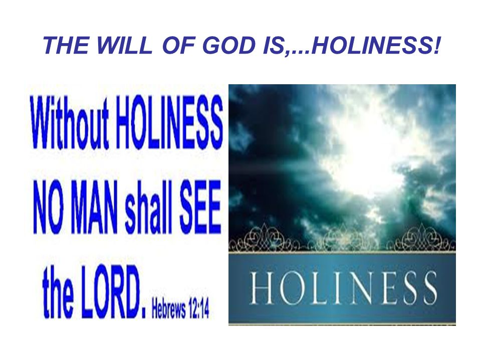 THE WILL OF GOD IS,...HOLINESS!