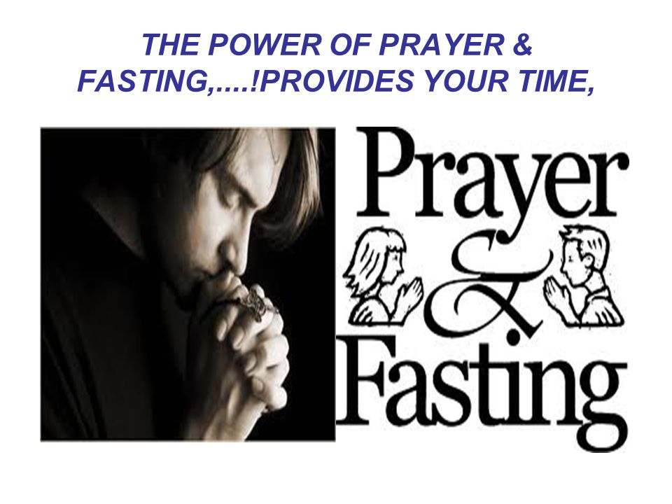 THE POWER OF PRAYER & FASTING,....!PROVIDES YOUR TIME,