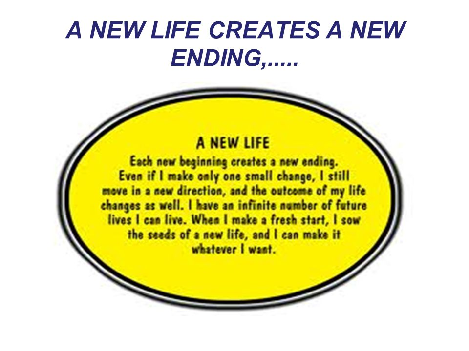 A NEW LIFE CREATES A NEW ENDING,.....