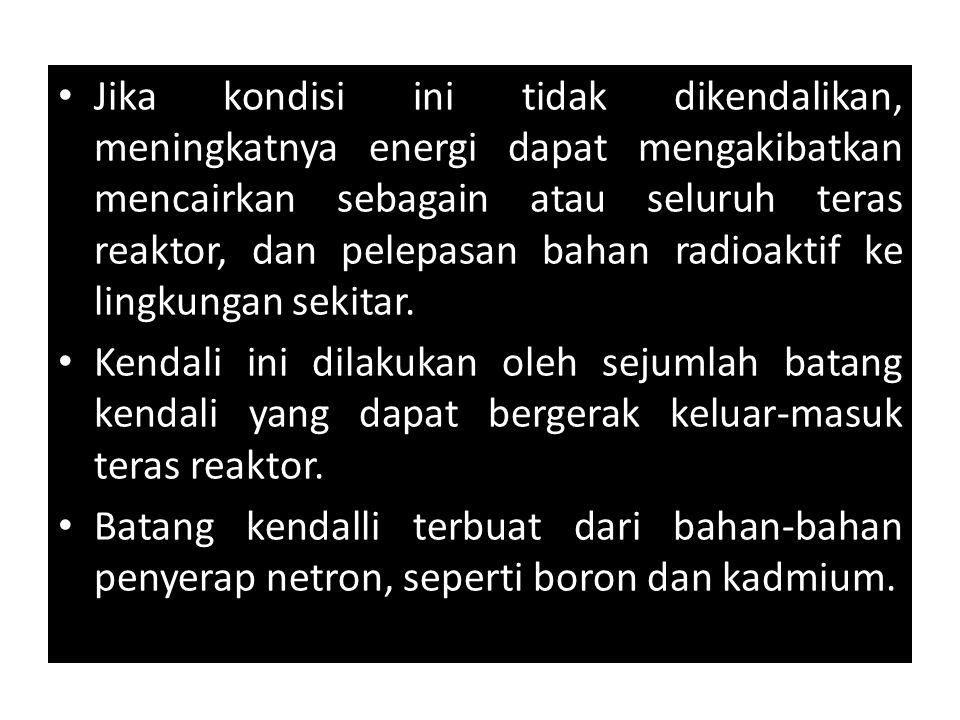 Jika kondisi ini tidak dikendalikan, meningkatnya energi dapat mengakibatkan mencairkan sebagain atau seluruh teras reaktor, dan pelepasan bahan radioaktif ke lingkungan sekitar.