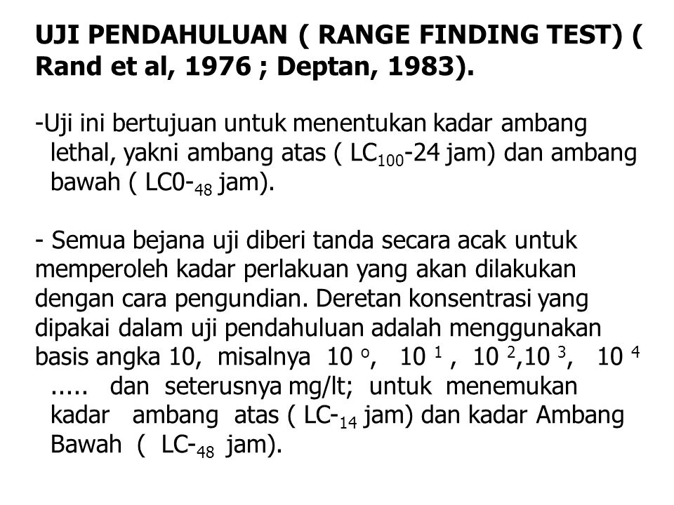 UJI PENDAHULUAN ( RANGE FINDING TEST) ( Rand et al, 1976 ; Deptan, 1983).