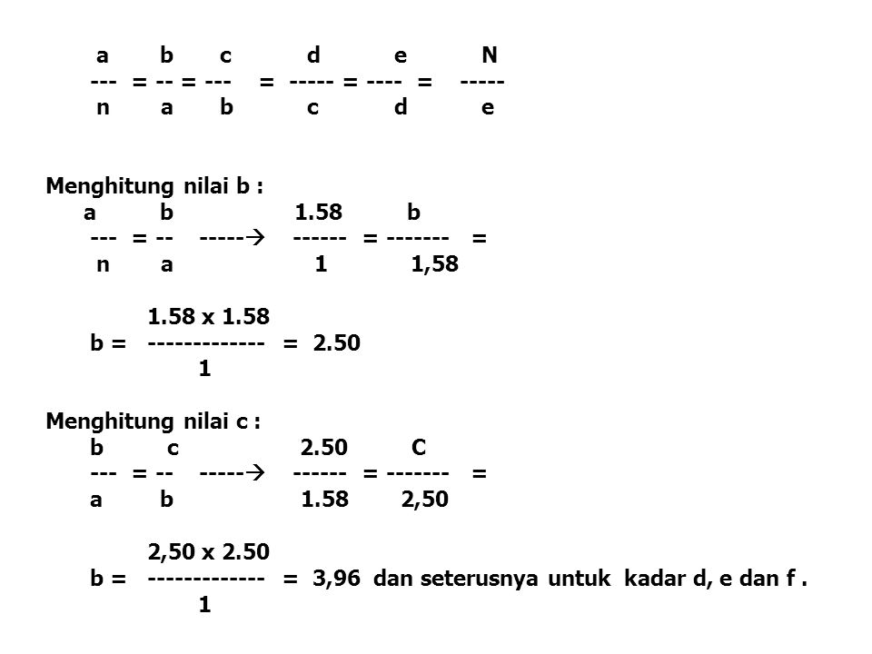 a b c d e N --- = -- = --- = ----- = ---- = ----- n a b c d e. Menghitung nilai b :