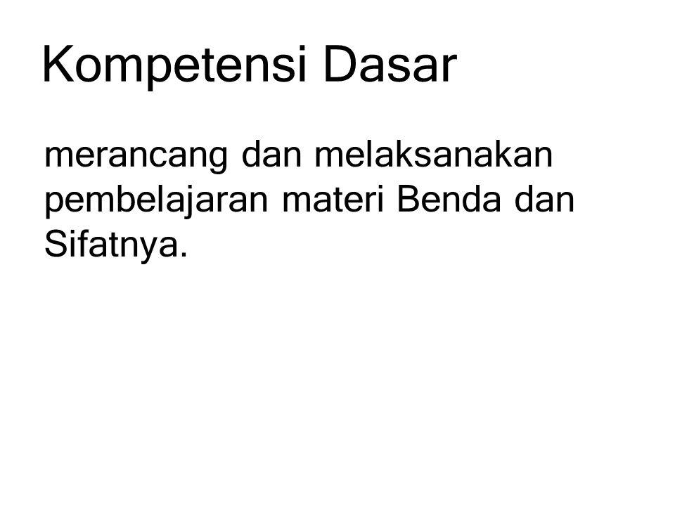 Kompetensi Dasar merancang dan melaksanakan pembelajaran materi Benda dan Sifatnya.