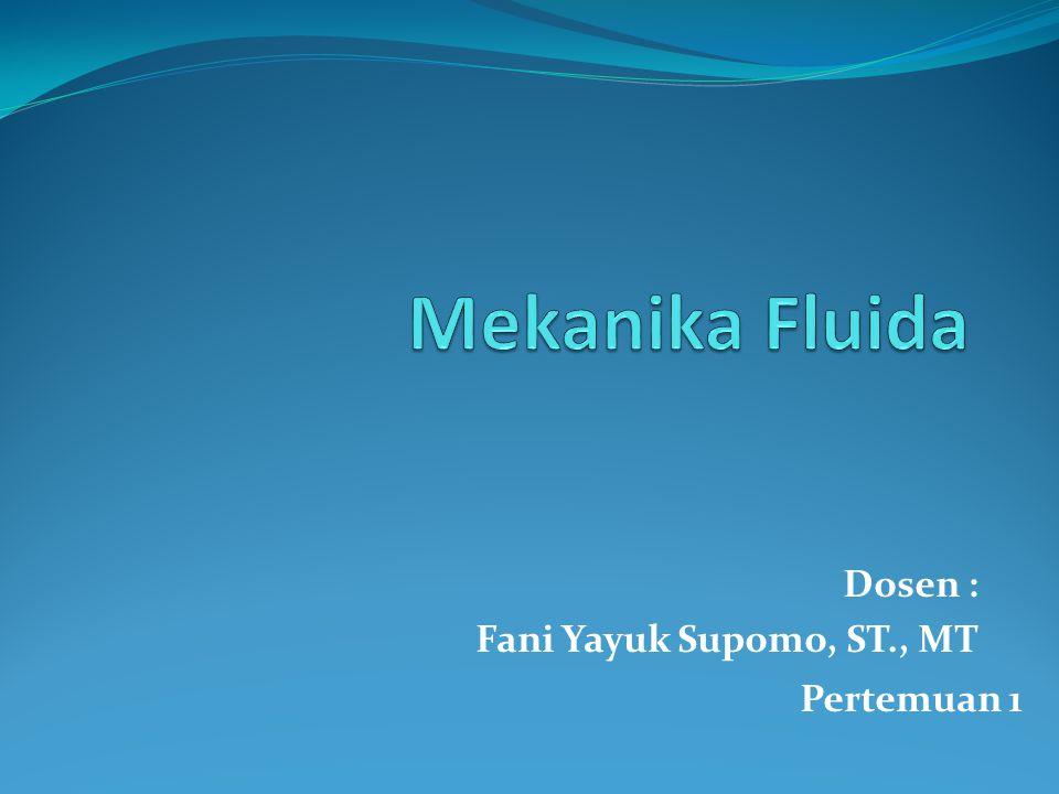 Mekanika Fluida Dosen : Fani Yayuk Supomo, ST., MT Pertemuan 1