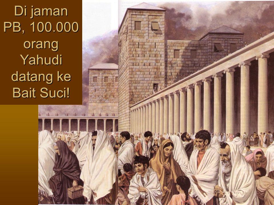 Di jaman PB, 100.000 orang Yahudi datang ke Bait Suci!