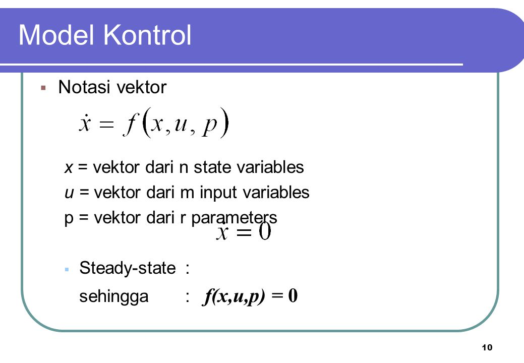 Model Kontrol Notasi vektor x = vektor dari n state variables