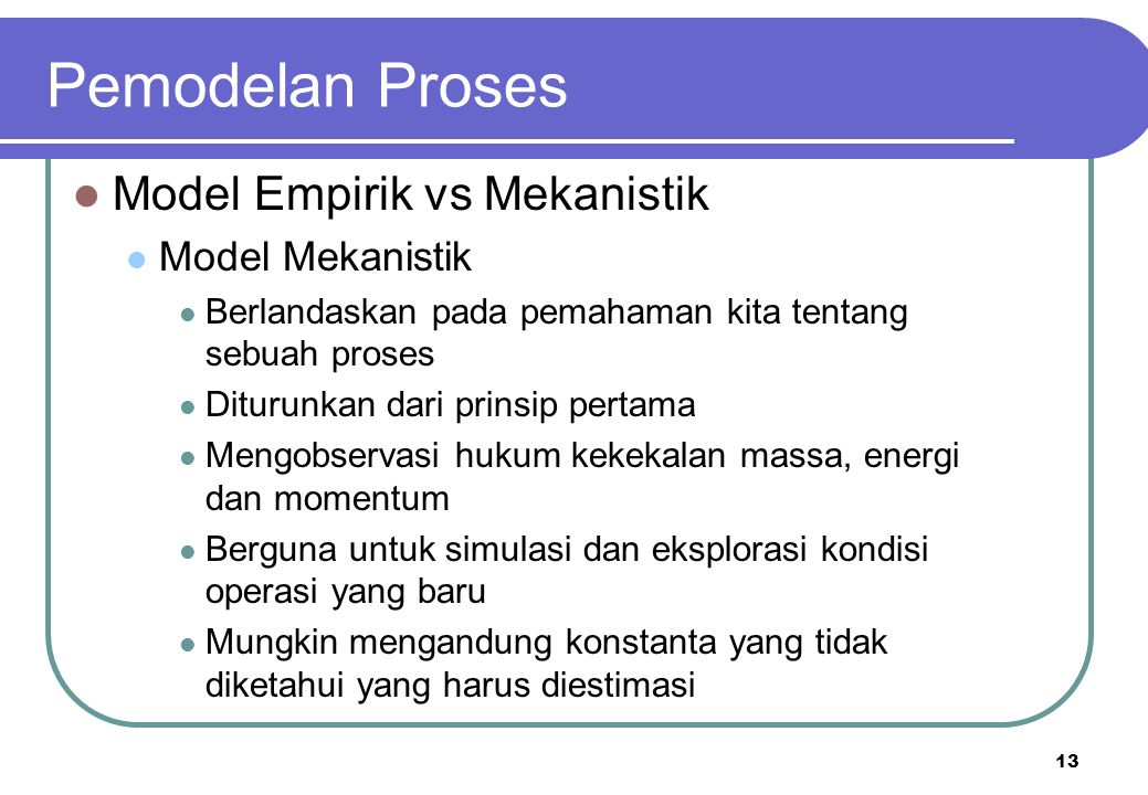 Pemodelan Proses Model Empirik vs Mekanistik Model Mekanistik