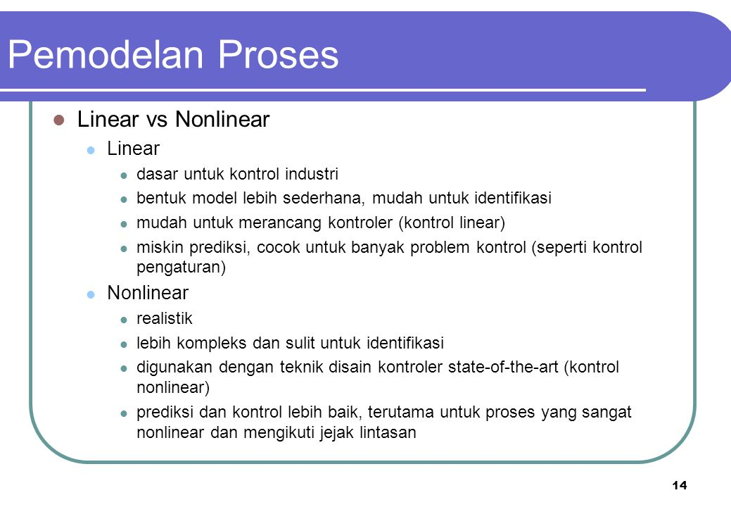 Pemodelan Proses Linear vs Nonlinear Linear Nonlinear