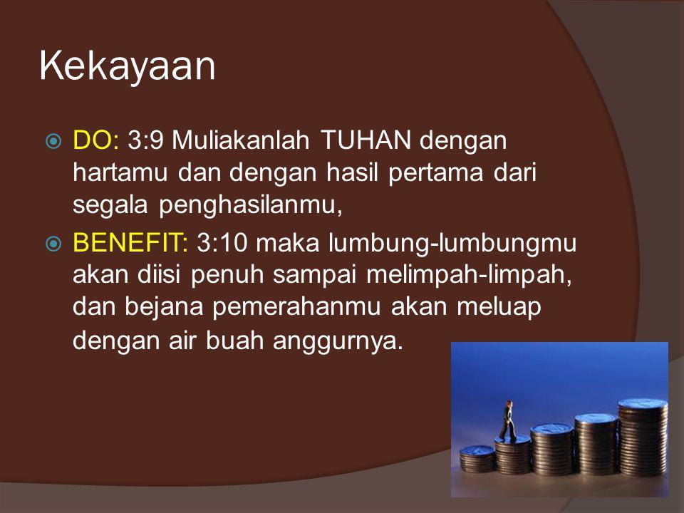 Kekayaan DO: 3:9 Muliakanlah TUHAN dengan hartamu dan dengan hasil pertama dari segala penghasilanmu,