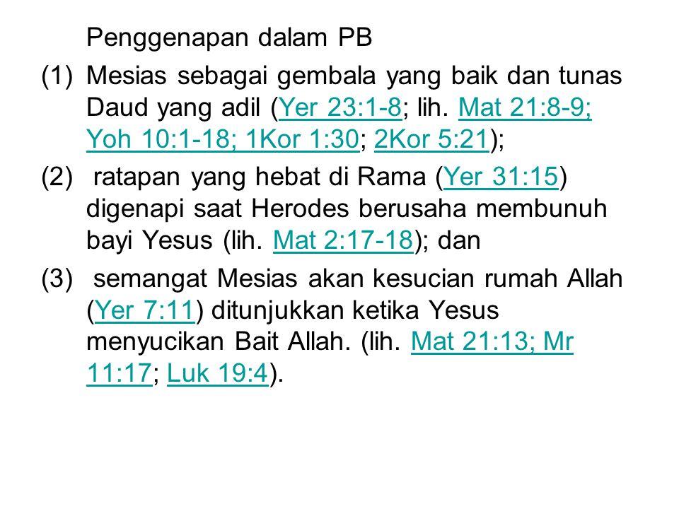Penggenapan dalam PB Mesias sebagai gembala yang baik dan tunas Daud yang adil (Yer 23:1-8; lih. Mat 21:8-9; Yoh 10:1-18; 1Kor 1:30; 2Kor 5:21);