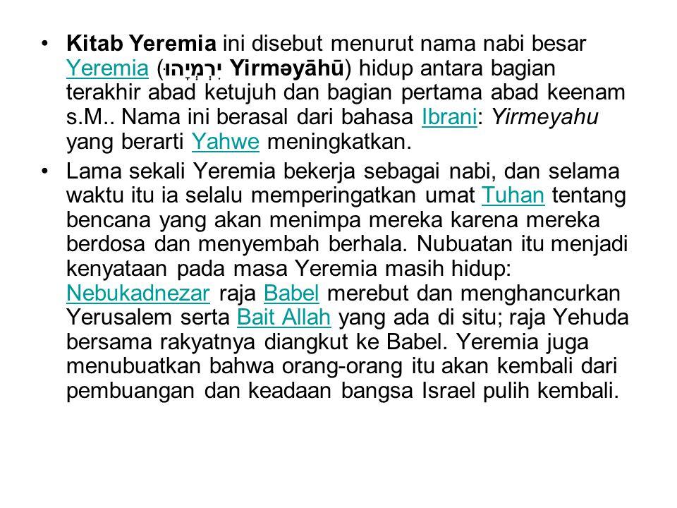 Kitab Yeremia ini disebut menurut nama nabi besar Yeremia (יִרְמְיָהוּ Yirməyāhū) hidup antara bagian terakhir abad ketujuh dan bagian pertama abad keenam s.M.. Nama ini berasal dari bahasa Ibrani: Yirmeyahu yang berarti Yahwe meningkatkan.