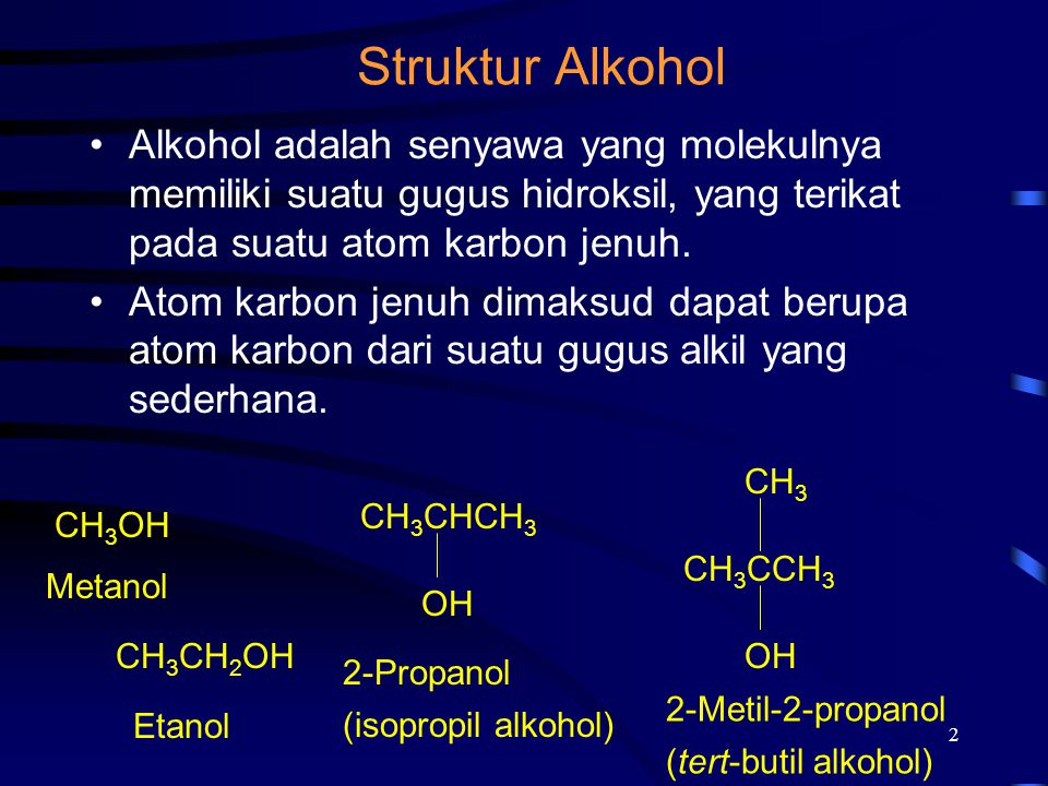 Struktur Alkohol Alkohol adalah senyawa yang molekulnya memiliki suatu gugus hidroksil, yang terikat pada suatu atom karbon jenuh.