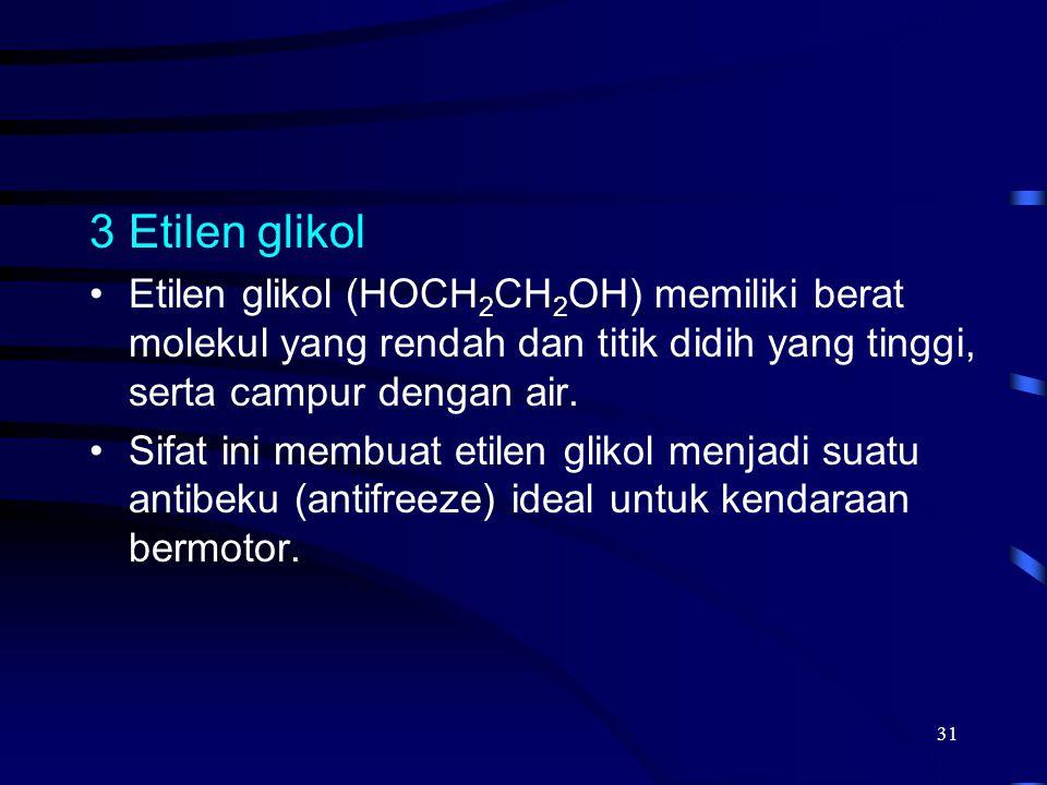 Etilen glikol Etilen glikol (HOCH2CH2OH) memiliki berat molekul yang rendah dan titik didih yang tinggi, serta campur dengan air.