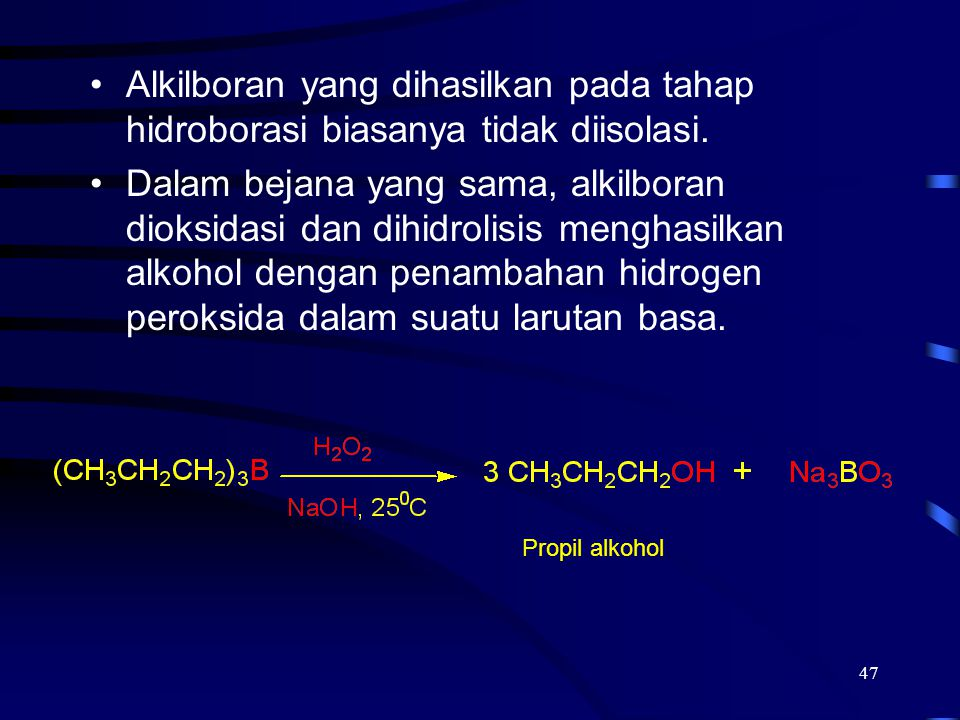 Alkilboran yang dihasilkan pada tahap hidroborasi biasanya tidak diisolasi.