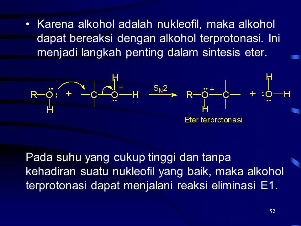 Karena alkohol adalah nukleofil, maka alkohol dapat bereaksi dengan alkohol terprotonasi. Ini menjadi langkah penting dalam sintesis eter.