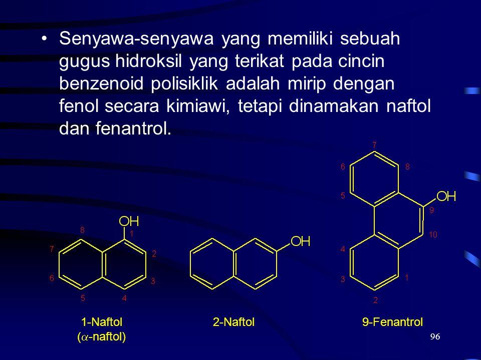 Senyawa-senyawa yang memiliki sebuah gugus hidroksil yang terikat pada cincin benzenoid polisiklik adalah mirip dengan fenol secara kimiawi, tetapi dinamakan naftol dan fenantrol.