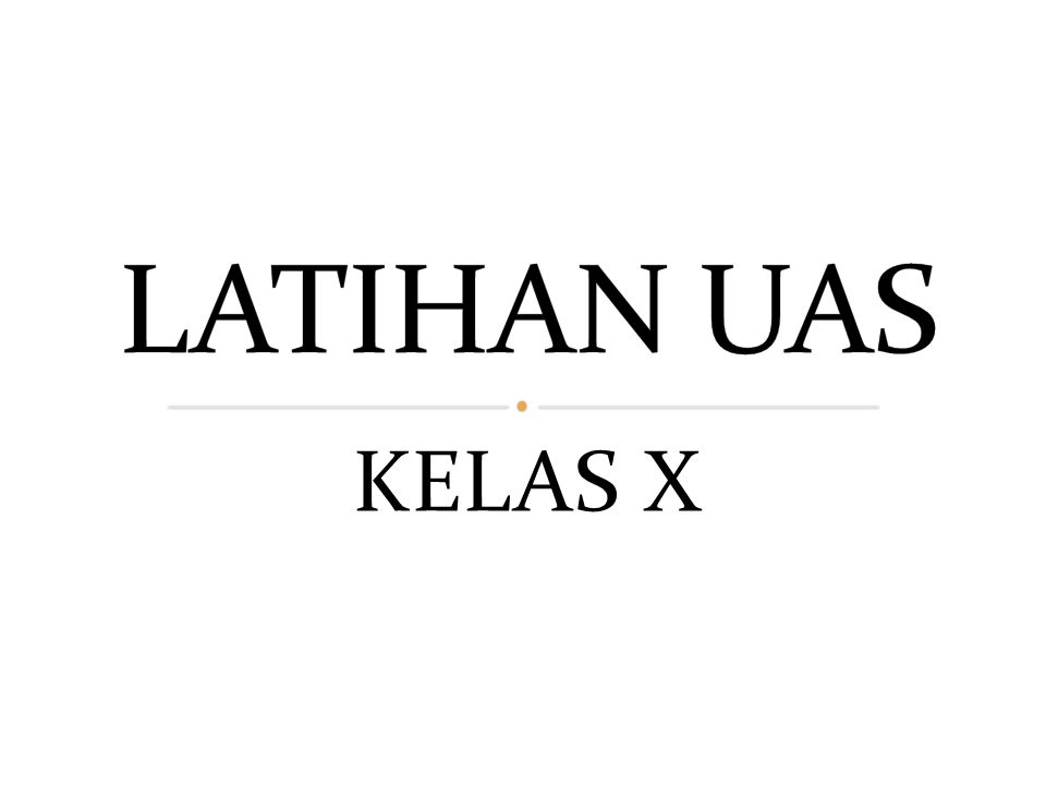 LATIHAN UAS KELAS X