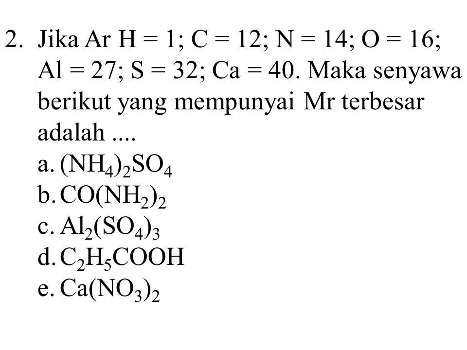 2. Jika Ar H = 1; C = 12; N = 14; O = 16; Al = 27; S = 32; Ca = 40
