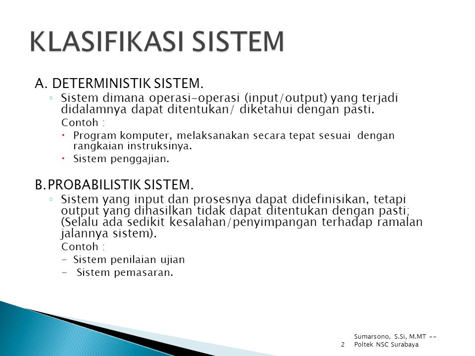 KLASIFIKASI SISTEM A. DETERMINISTIK SISTEM. B. PROBABILISTIK SISTEM.