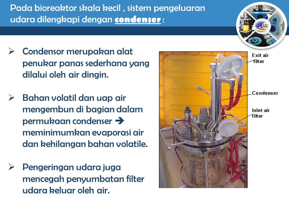 Pada bioreaktor skala kecil , sistem pengeluaran udara dilengkapi dengan condenser :