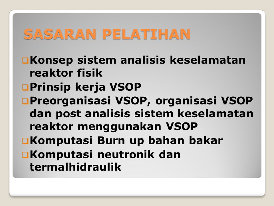 SASARAN PELATIHAN Konsep sistem analisis keselamatan reaktor fisik