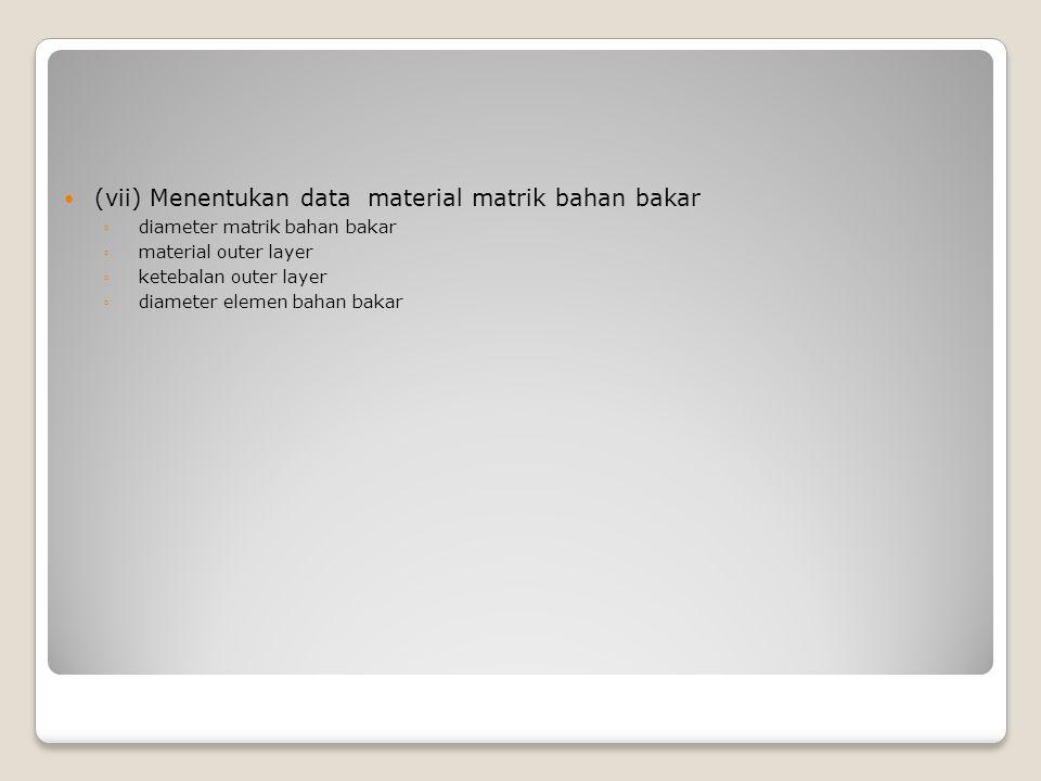 (vii) Menentukan data material matrik bahan bakar
