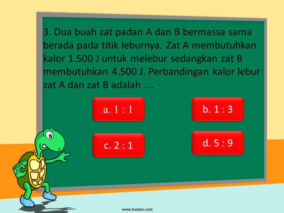 3. Dua buah zat padan A dan B bermassa sama berada pada titik leburnya