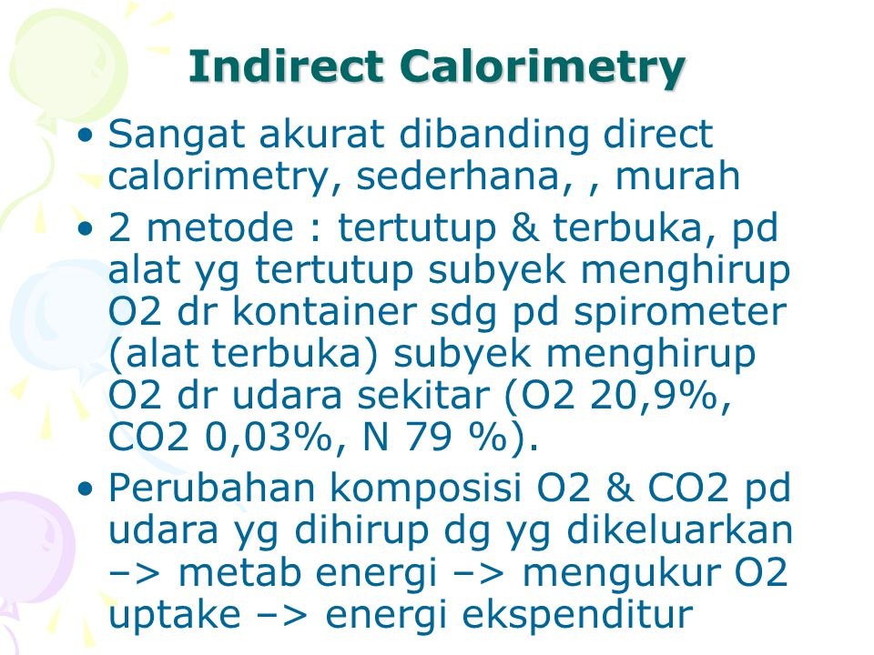 Indirect Calorimetry Sangat akurat dibanding direct calorimetry, sederhana, , murah.
