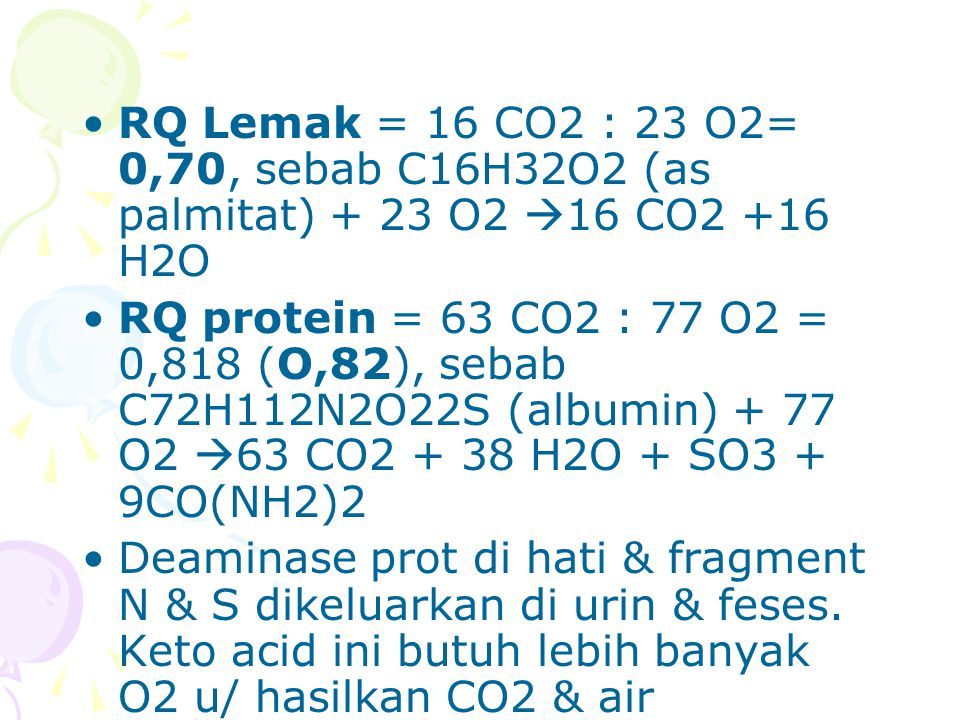RQ Lemak = 16 CO2 : 23 O2= 0,70, sebab C16H32O2 (as palmitat) + 23 O2 16 CO2 +16 H2O