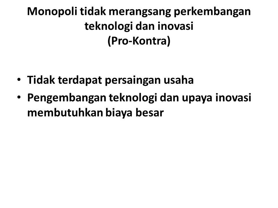 Monopoli tidak merangsang perkembangan teknologi dan inovasi (Pro-Kontra)