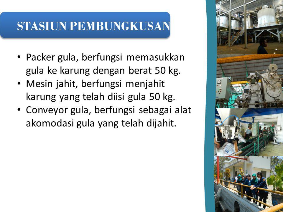 STASIUN PEMBUNGKUSAN Packer gula, berfungsi memasukkan gula ke karung dengan berat 50 kg.