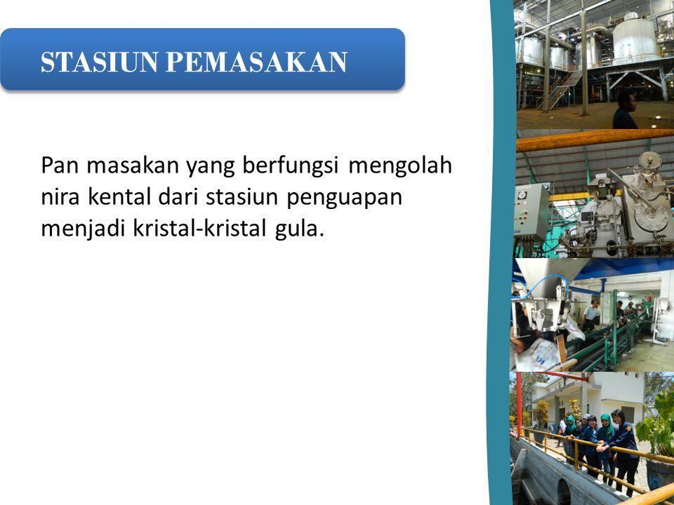 STASIUN PEMASAKAN Pan masakan yang berfungsi mengolah nira kental dari stasiun penguapan menjadi kristal-kristal gula.