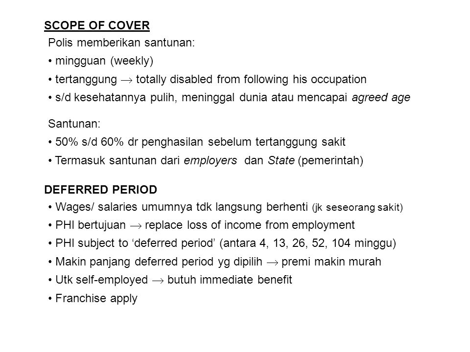 SCOPE OF COVER Polis memberikan santunan: mingguan (weekly) tertanggung  totally disabled from following his occupation.